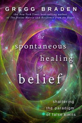 Picture of The Spontaneous Healing of Belief: Shattering the Paradigm of False Limits, by Gregg Braden